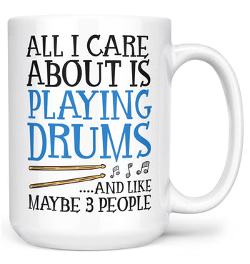 All I Care About is Playing Drums - Mug - Coffee Mugs