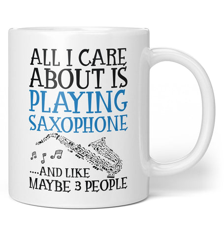 All I Care About is Playing Saxophone - Mug - Coffee Mugs