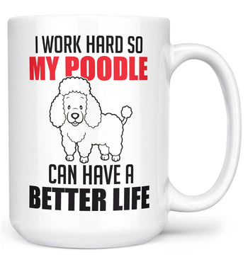 I Work Hard So My Poodle Can Have a Better Life - Mug - Large - 15oz