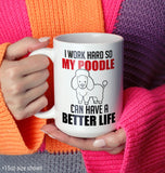 I Work Hard So My Poodle Can Have a Better Life - Mug - [variant_title]