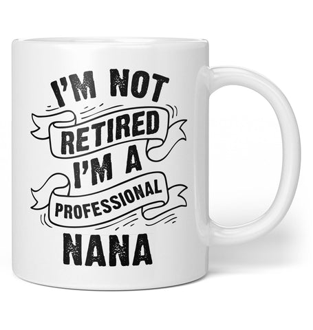 I'm Not Retired I'm a Professional Nana - Coffee Mug / Tea Cup