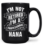 I'm Not Retired I'm a Professional Nana - Mug