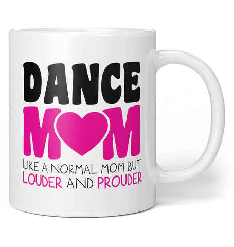 Loud and Proud Dance Mom - Coffee Mug / Tea Cup