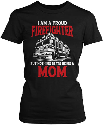 Proud Firefighter - Nothing Beats Being a (Nickname) - Personalized Women's Fit T-Shirt
