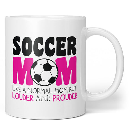Loud and Proud Soccer Mom - Coffee Mug / Tea Cup
