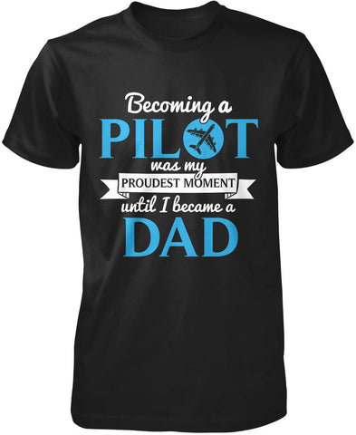 My Proudest Moment - Pilot (Nickname) Personalized T-shirt