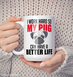 I Work Hard So My Pug Can Have a Better Life - Mug - [variant_title]