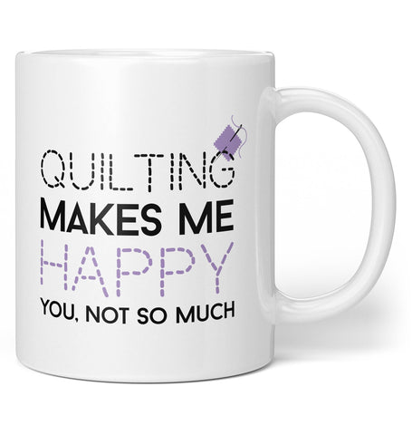 Quilting Makes Me Happy - Coffee Mug / Tea Cup