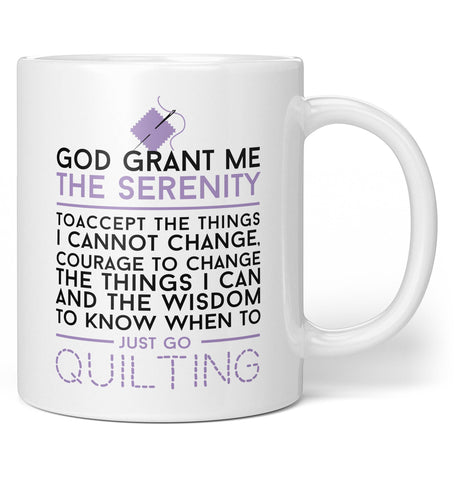 God Grant Me Serenity To Just Go Quilting - Coffee Mug / Tea Cup