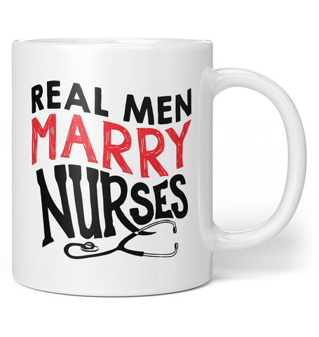 Real Men Marry Nurses - Coffee Mug / Tea Cup