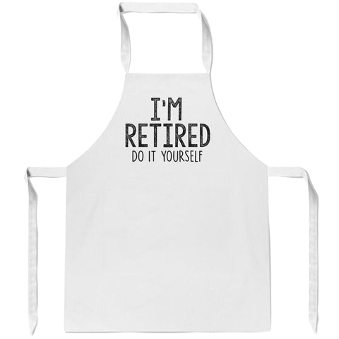 I'm Retired Do It Yourself - Apron
