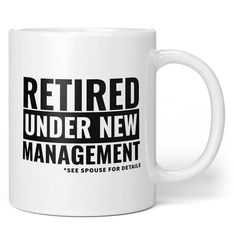 Retired, Under New Management - Coffee Mug / Tea Cup