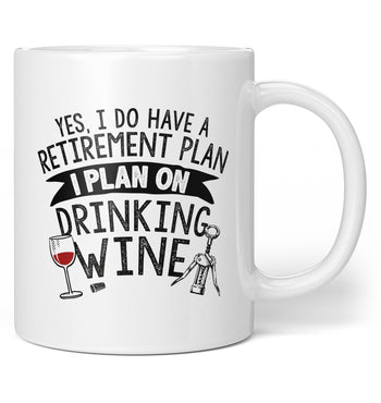 Yes I Do Have a Retirement Plan, Drinking Wine - Coffee Mug / Tea Cup