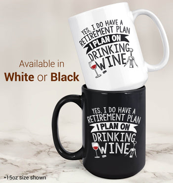 Yes I Do Have a Retirement Plan, Drinking Wine - Mug - [variant_title]