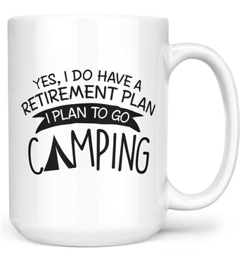 Yes I Do Have a Retirement Plan, Camping - Mug - White / Large - 15oz