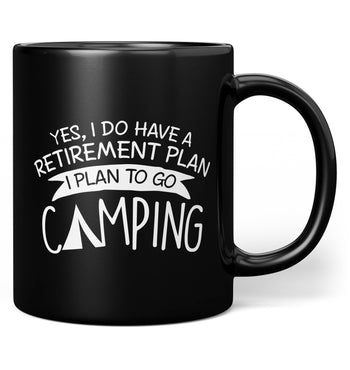 Yes I Do Have a Retirement Plan, Camping - Mug - Black / Regular - 11oz