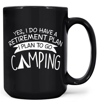 Yes I Do Have a Retirement Plan, Camping - Mug - Black / Large - 15oz