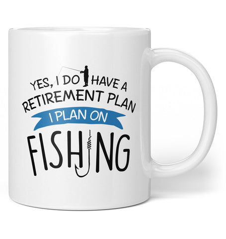 Yes I Do Have a Retirement Plan, Fishing - Coffee Mug / Tea Cup