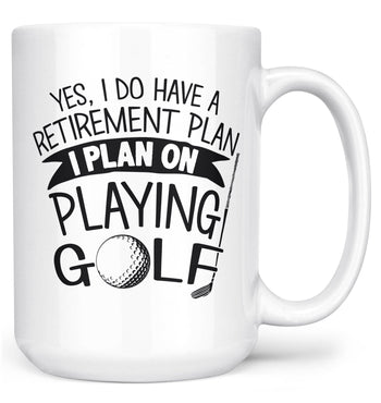 Yes I Do Have a Retirement Plan, Playing Golf - Mug - White / Large - 15oz