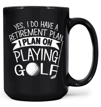 Yes I Do Have a Retirement Plan, Playing Golf - Mug - Black / Large - 15oz
