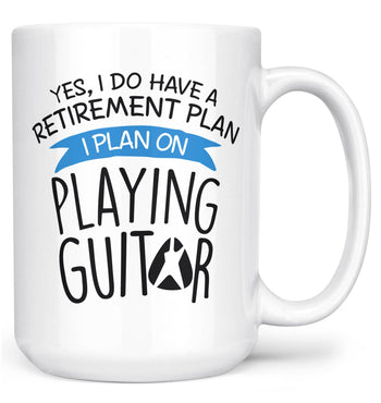 Yes I Do Have a Retirement Plan, Playing Guitar - Mug - White / Large - 15oz