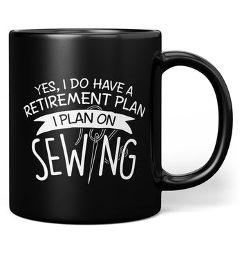 Yes I Do Have a Retirement Plan, Sewing - Mug - Black / Regular - 11oz