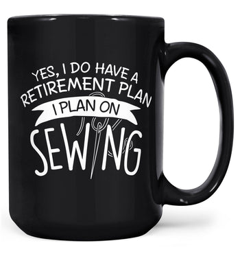 Yes I Do Have a Retirement Plan, Sewing - Mug - Black / Large - 15oz