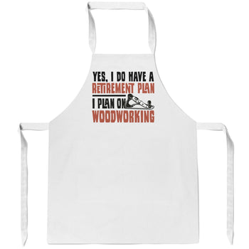 Yes I Do Have a Retirement Plan, Woodworking - Apron