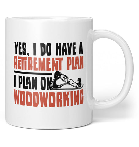 Yes I Do Have a Retirement Plan, Woodworking - Coffee Mug / Tea Cup
