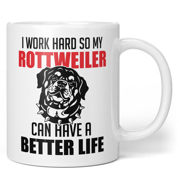 I Work Hard So My Rottweiler Can Have a Better Life - Mug / Tea Cup