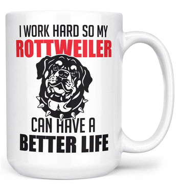 I Work Hard So My Rottweiler Can Have a Better Life - Mug - Large - 15oz