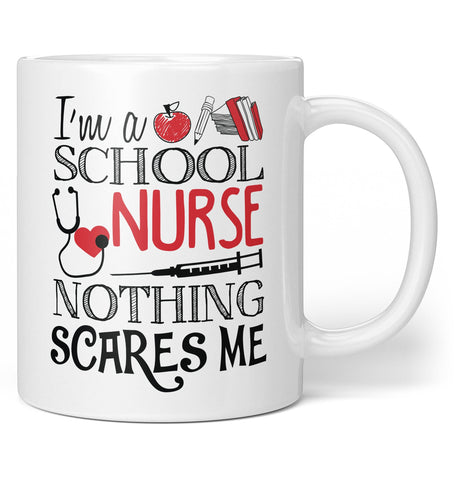School Nurse Nothing Scares Me - Coffee Mug / Tea Cup