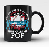 Favorite Baseball Player - Mine Calls Me Pop - Coffee Mug / Tea Cup