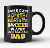 Favorite Soccer Player - Mine Calls Me Dad - Black Mug / Tea Cup