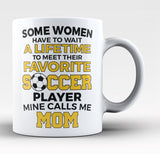 Favorite Soccer Player Mine Calls Me Mom - Coffee Mug / Tea Cup