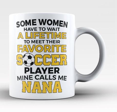 Favorite Soccer Player - Mine Calls Me Nana - Coffee Mug / Tea Cup