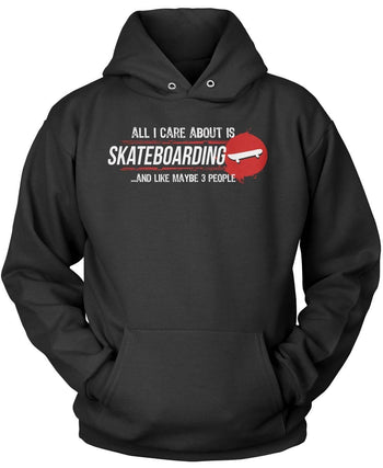 All I Care About Is Skateboarding - T-Shirts