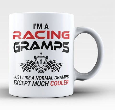 I'm a Racing Gramps Except Much Cooler - Coffee Mug / Tea Cup