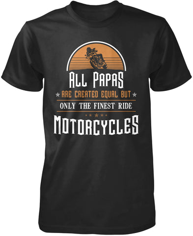 Only the Finest Papa's Ride Motorcycles T-Shirt