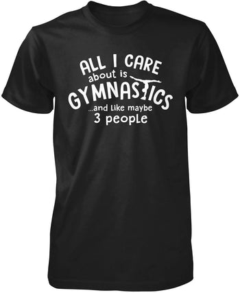All I Care About is Gymnastics - T-Shirts