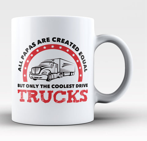Only the Coolest Papas Drive Trucks - Coffee Mug / Tea Cup