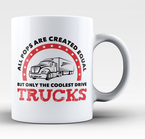Only the Coolest Pops Drive Trucks - Coffee Mug / Tea Cup