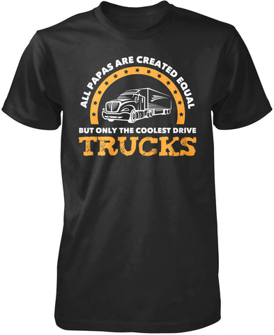 Only the Coolest Papas Drive Trucks - T-Shirt