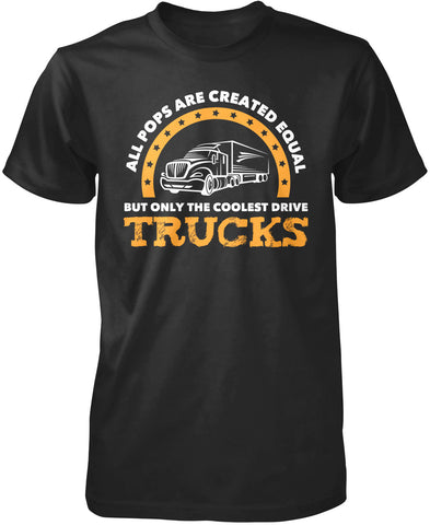 Only the Coolest Pops Drive Trucks - T-Shirt