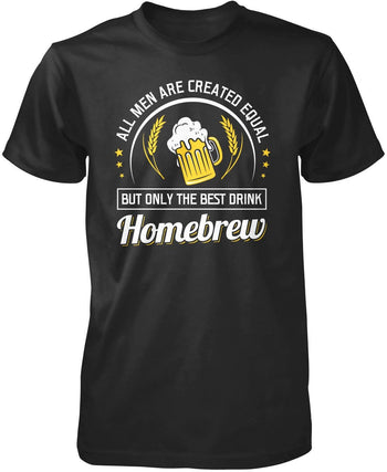 Only the Best Men Drink Homebrew T-Shirt