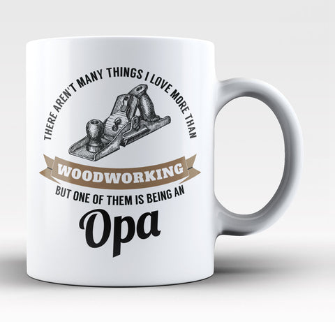 This Opa Loves Woodworking - Coffee Mug / Tea Cup