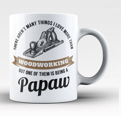This Papaw Loves Woodworking - Coffee Mug / Tea Cup
