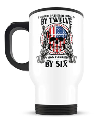 Rather Be Judged by 12 Than Carried by 6 - Travel Mug - [variant_title]