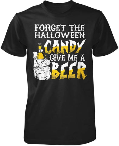Forget the Halloween Candy, Give Me a Beer - T-Shirts