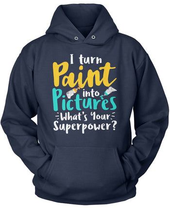 I Turn Paint Into Pictures What's Your Superpower - Pullover Hoodie / Navy / S